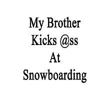 My Brother Kicks Ass At Snowboarding  Photographic Print