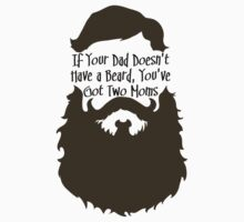 If Your Dad Doesn't Have a Beard, You've Got Two Moms by afternoonTlight