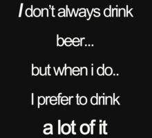 I don't always drink beer... by Anninos Kyriakou