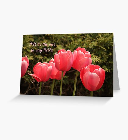 I'll be the one to say hello Greeting Card
