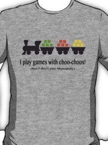 I play games with choo-choos! T-Shirt