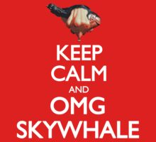 Keep Calm and OMG SKYWHALE by Mossrocket