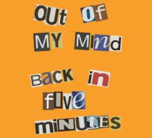 Out Of My Mind, Back In 5 Mins by raspberryfanta