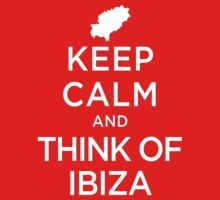 Keep Calm And Think Of Ibiza 1 by GeekyNerfherder