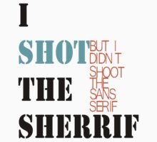 I shot the sheriff by Jessica Latham