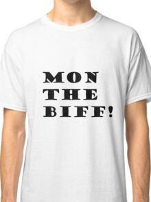 Mon the biff! Classic T-Shirt