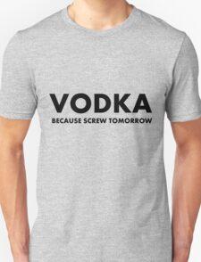 Vodka Because Screw Tomorrow T-Shirt