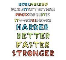 Harder, Better, Faster, Stronger v1 Photographic Print