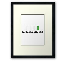 Hey! Who turned out the lights? Framed Print