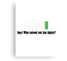 Hey! Who turned out the lights? Canvas Print
