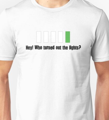 Hey! Who turned out the lights? Unisex T-Shirt