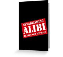 Criminal Intent ...Establishing Alibi... Greeting Card
