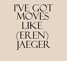 I'VE GOT MOVES LIKE (EREN) JAEGER! Unisex T-Shirt