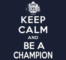 Keep Calm and be a Champion by HTCwrestling