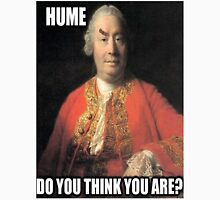Hume do you think you are? Unisex T-Shirt
