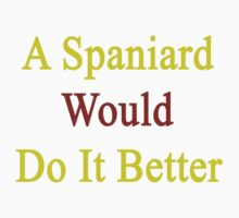 A Spaniard Would Do It Better  by supernova23