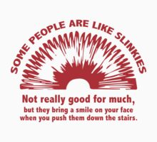 Some People Are Like Slinkies by BrightDesign