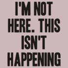 I'm Not Here. This Isn't Happening by Aaran Bosansko