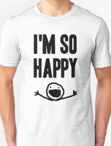 I'm so HAPPY Unisex T-Shirt
