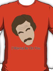 Anchor Man - I Wanna Be On You T-Shirt
