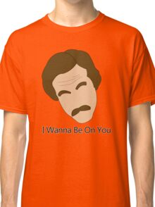 Anchor Man - I Wanna Be On You Classic T-Shirt