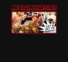 MC Crumbsnatcher - Let's Get to Humpin' Unisex T-Shirt