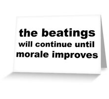 the beatings will continue until morale improves Greeting Card