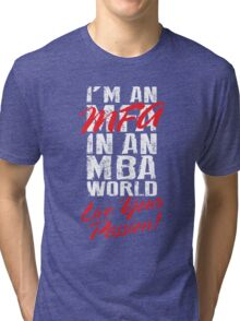 I'm an MFA in an MBA World- Live Your Passion! (White) Tri-blend T-Shirt