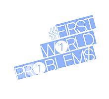 First World Problems by mrkl28