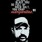 You crap MARGARITAS! by KanaHyde