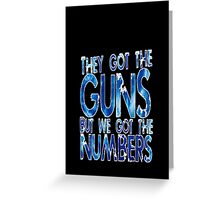 5 to 1 - they got the guns but we got the numbers Greeting Card