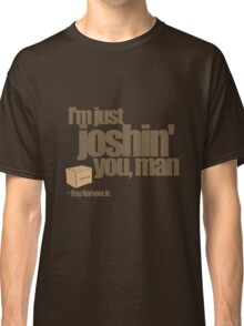 Just Joshin' Classic T-Shirt
