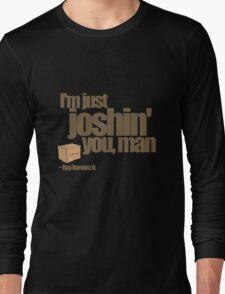 Just Joshin' Long Sleeve T-Shirt