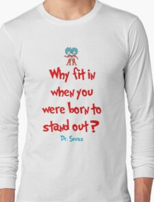 Why Fit In When You Were Born To Stand Out - Dr. Seuss Long Sleeve T-Shirt