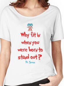 Why Fit In When You Were Born To Stand Out - Dr. Seuss Women's Relaxed Fit T-Shirt