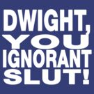 Dwight, You Ignorant... by inesbot