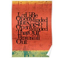 Let us be open-minded, but not so open-minded that our brains fall out. Poster