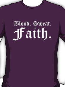 Blood, Sweat, Faith. (Inverted) T-Shirt
