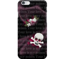 Your love is my poison iPhone Case/Skin