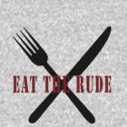 Eat The Rude (Black) by FandomsFriend