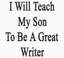 I Will Teach My Son To Be A Great Writer  by supernova23