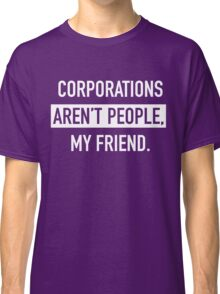Corporations Aren't People Classic T-Shirt