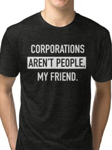 Corporations Aren't People Tri-blend T-Shirt