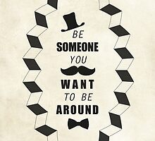 Be Someone You Want to be Around Quotes by thejoyker1986