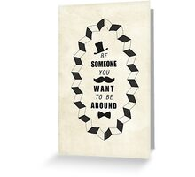 Be Someone You Want to be Around Quotes Greeting Card