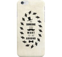Be Someone You Want to be Around Quotes iPhone Case/Skin