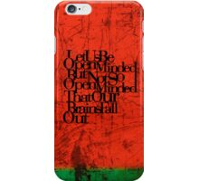 Let us be open-minded, but not so open-minded that our brains fall out. iPhone Case/Skin