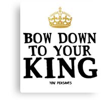 Bow Down To Your King Canvas Print