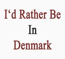 I'd Rather Be In Denmark  by supernova23