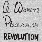 A Woman's Place  is in the Revolution by Katie Patton